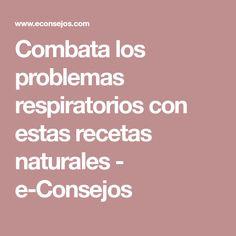 Combata los problemas respiratorios con estas recetas naturales - e-Consejos