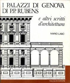 I palazzi di Genova di Pietro Paolo Rubens e altri scritti d'architettura / Mario Labó.-- Genova : Tolozzi, 1970.