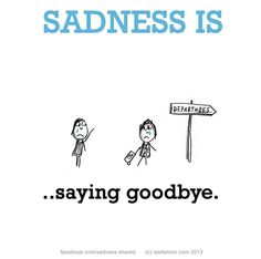 Sadness is saying goodbye. Cute Happy Quotes, Sassy Quotes, Funny Happy, Smile Quotes, Greek Flowers, Last Lemon, Saying Goodbye, Feeling Alone, Quotations