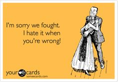Funny Apology Ecard: I'm sorry we fought. I hate it when you're wrong!