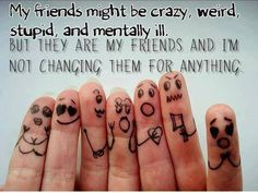 Positive Inspirational Quotes: My friends might be crazy...