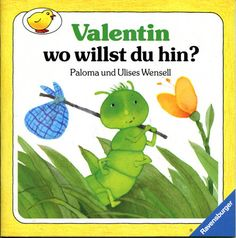 Valentin, wo willst du hin?, por Paloma Martínez. Ilustraciones de Ulises Wensell. Ravensburg: Maier, 1987 (7ª reimp., 1996).