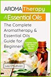 Free Kindle Book -   Aromatherapy & Essential Oils: The Complete Aromatherapy & Essential Oils Guide for Beginners (Essential Oils Book, Aromatherapy Book, Essential Oils and Aromatherapy Recipes for Everyone)