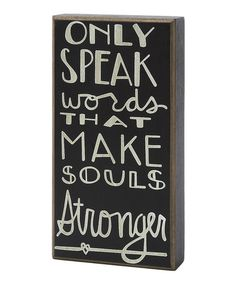 Take a look at this 'Only Speak' Box Sign by Collins on #zulily today!   We should all try that...