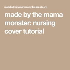 made by the mama monster: nursing cover tutorial