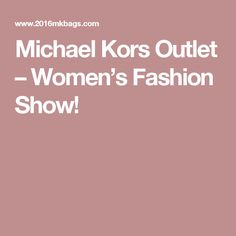 Michael Kors Outlet – Women's Fashion Show!