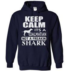 Keep calm, it's a Dalmatian, not a freakin Shark T-Shirts, Hoodies. Get It Now ==►…