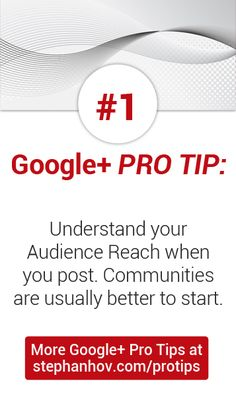 Google+ Pro Tip #1: Understand your audience reach. For example, when you post to your profile, and only have 100 followers, fewer people are likely to see your post than if you posted it inside a community of 1,000 members. stephanhov.com/protips