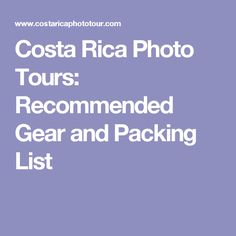 Costa Rica Photo Tours: Recommended Gear and Packing List