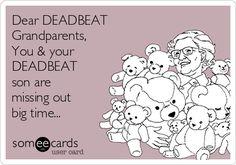 Dear DEADBEAT Grandparents, You & your DEADBEAT son are missing out big time...
