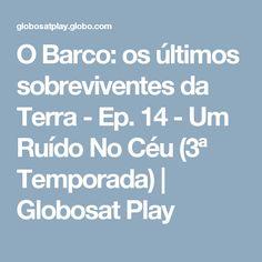 O Barco: os últimos sobreviventes da Terra - Ep. 14 - Um Ruído No Céu (3ª Temporada) | Globosat Play