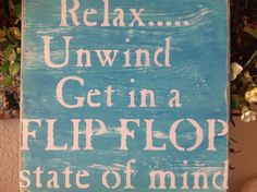 Relax Unwind Get in a Flip Flop State of Mind beach lake river pool patio yard signs wall decor summer time ocean Lake Signs, Beach Signs, Lake Decor, Coastal Decor, Surf Decor, Painted Signs, Wooden Signs, Painted Wood, Wooden Boards