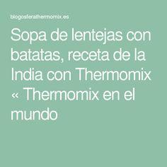 Sopa de lentejas con batatas, receta de la India con Thermomix « Thermomix en el mundo