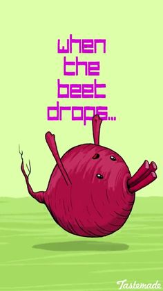 When the beet drops