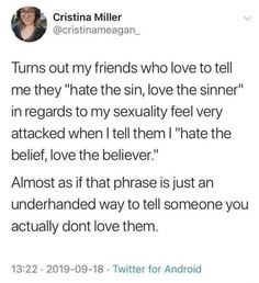 """Im gonna start saying this to anyone who tells me """"well hate the sin love the sinner"""" Intersectional Feminism, Dont Love, Faith In Humanity, Atheism, Real Talk, To Tell, True Stories, Equality, Thoughts"""