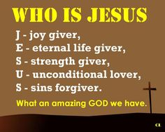 #Joy #Eternal Life #Strength # Unconditional lover # Sin Forgiver