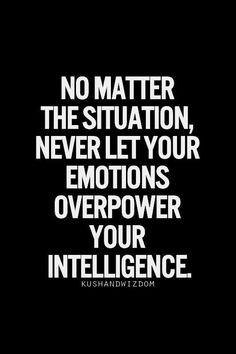 Don't make a decision based on emotions or Lusts .