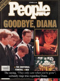 """The saying, ""They only care when you're gone"", certainly rings true regarding Diana."" - Submitted by anonymous      :("