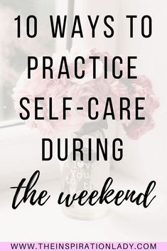 Here are my 10 favorite ways to practice self-care during the weekend. Hopefully you consider doing one (or a few) of these ideas to practice self-care this weekend!