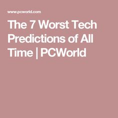 The 7 Worst Tech Predictions of All Time | PCWorld