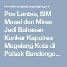 Pos Lantas, SIM Masal dan Miras Jadi Bahasan Kunker Kapolres Magelang Kota di Polsek Bandongan | Tribratanews Magelang Kota Polda Jateng