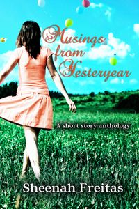 Musings from Yesteryear by Sheenah Freitas. Short story anthology