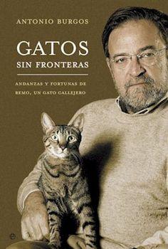 """Portada de """"Gatos sin frontera"""", de Antonio Burgos. Dice el escritor que el gato es un animal políticamente incorrecto. Tú tienes un pero y vive en tu casa. Pero con el gato es distinto: tú eres el que vives en su casa."""