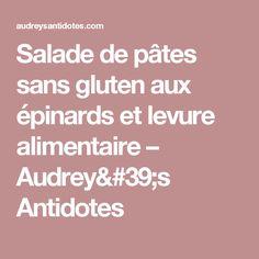 Salade de pâtes sans gluten aux épinards et levure alimentaire – Audrey's Antidotes