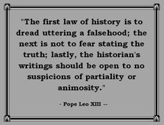 Great for discussing what historians should strive for in terms of accuracy and lack of bias. Great also for examining the limits of those efforts even for the most diligent of historians, for who is completely free of any sort of bias? Pope Leo Xiii, Social Studies Classroom, History Quotes, Classroom Displays, Teaching Resources, Teaching Ideas, World History, Historian, Great Quotes