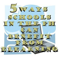 Elearning Solution? 5 Ways Schools in the PH can Benefit from It