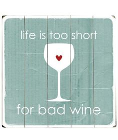 Life is too Short for Bad Wine ♥ #quote #wall #art #truth