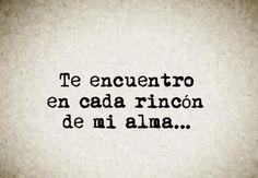 〽️ Te encuentro en cada rincón de mi alma...