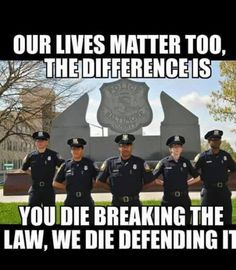 Blue lives matter too: the difference is that you die breaking the law and we die defending it Police Wife Life, Police Family, Leo Wife, Police Lives Matter, Thing 1, Real Hero, Thin Blue Lines, God Bless America, Blue Life