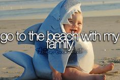 Go to the beach with my family.