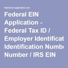 Federal EIN Application - Federal Tax ID / Employer Identification Number / IRS EIN