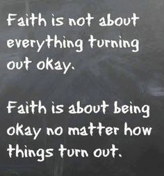 Having faith is what keeps me alive!