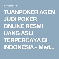 TUANPOKER AGEN JUDI POKER ONLINE RESMI UANG ASLI TERPERCAYA DI INDONESIA - Medanseo.com Blog