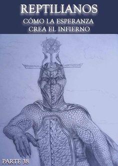 Reptilianos - Cómo la Esperanza Crea el Infierno - Parte 38 « EQAFE