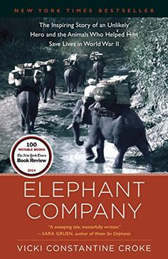 AmazonSmile: Elephant Company: The Inspiring Story of an Unlikely Hero and the Animals Who Helped Him Save Lives in World War II eBook: Vicki Croke: Books