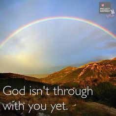 God isn't through with you yet. #projectinspired #quote #inspiration