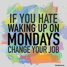 It's here again! Happy #Monday  Live your dreams. If you waking up on Mondays , Change your job!  love my #homebusiness  Re- Pin if you like :-)  Www.juliasnetwork.com