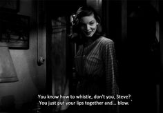To Have and Have Not- Lauren Bacall & Humphrey Bogart 1944 Old Movie Quotes, Classic Movie Quotes, Favorite Movie Quotes, Film Quotes, Classic Movies, Old Movies, Great Movies, Hollywood Actor, Classic Hollywood