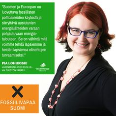 """""""Suomen ja Euroopan on luovuttava fossiilisten polttoaineiden käytöstä ja siirryttävä uusiutuvien energialähteiden varaan pohjautuvaan energia-talouteen. Se on vähintä mitä voimme tehdä lapsiemme ja heidän lapsiensa elinehtojen turvaamiseksi.""""  Pia Lohikoski Vasemmistoliiton puoluevaltuuston varapuheenjohtaja   #pia2015 #fossilfree #divest #vasemmisto"""