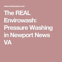 The REAL Envirowash: Pressure Washing in Newport News VA