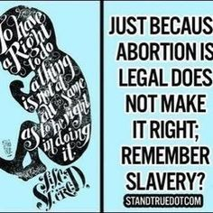 Just because #abortion is legal does not make it right. Remember slavery? #prolife Slavery was legal. Was it right?
