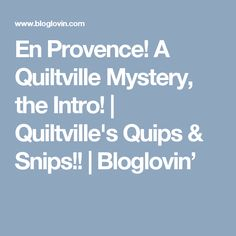 En Provence! A Quiltville Mystery, the Intro! | Quiltville's Quips & Snips!! | Bloglovin'