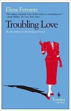 Troubling Love: Elena Ferrante, Ann Goldstein: 9781933372167: Amazon.com: Books