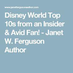 Disney World Top 10s from an Insider & Avid Fan! - Janet W. Ferguson   Author