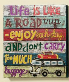 Life is like a road trip- enjoy each day and dont carry too much baggage Road Trip Quotes, Hiking Quotes, Travel Quotes, Lake Signs, Beach Signs, Vw T1, Volkswagen, Camper Quotes, Hippie Camper