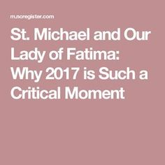 St. Michael and Our Lady of Fatima: Why 2017 is Such a Critical Moment